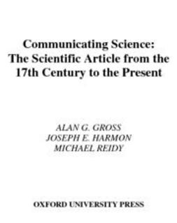 Gross, Alan G. - Communicating Science : The Scientific Article from the 17th Century to the Present, e-bok