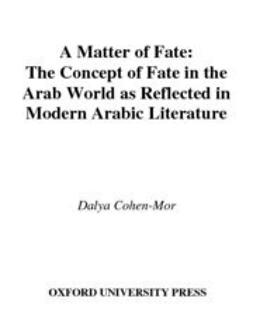 Cohen-Mor, Dalya - A Matter of Fate : The Concept of Fate in the Arab World as Reflected in Modern Arabic Literature, e-bok