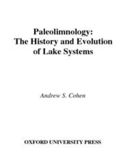 Cohen, Andrew S. - Paleolimnology : The History and Evolution of Lake Systems, ebook