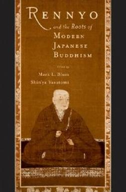 Blum, Mark L. - Rennyo and the Roots of Modern Japanese Buddhism, ebook