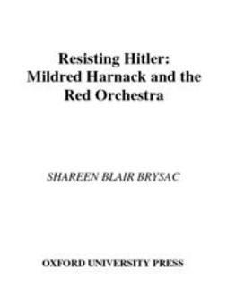 Brysac, Shareen Blair - Resisting Hitler : Mildred Harnack and the Red Orchestra, e-bok