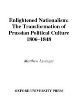 Levinger, Matthew - Enlightened Nationalism : The Transformation of Prussian Political Culture, 1806-1848, ebook