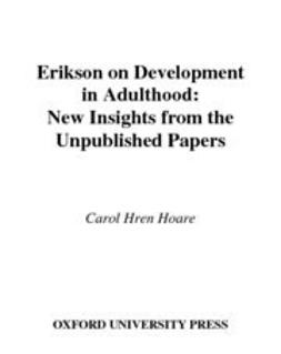Hoare, Carol Hren - Erikson on Development in Adulthood : New Insights from the Unpublished Papers, e-bok