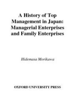 Morikawa, Hidemasa - A History of Top Management in Japan : Managerial Enterprises and Family Enterprises, ebook