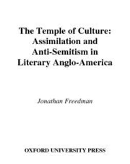 Freedman, Jonathan - The Temple of Culture : Assimilation & Anti-Semitism in Literary Anglo-America, ebook