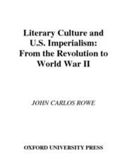 Literary Culture and U.S Imperialism : From the Revolution to World War II