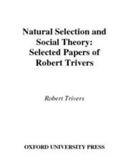 Trivers, Robert - Natural Selection and Social Theory : Selected Papers of Robert Trivers, ebook