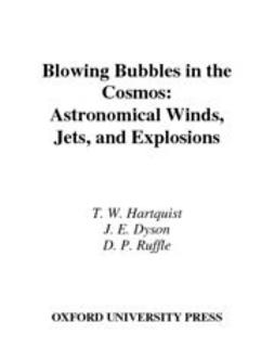 Dyson, J. E. - Blowing Bubbles in the Cosmos : Astronomical Winds, Jets, and Explosions, ebook