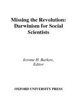 Barkow, Jerome H. - Missing the Revolution : Darwinism for Social Scientists, ebook