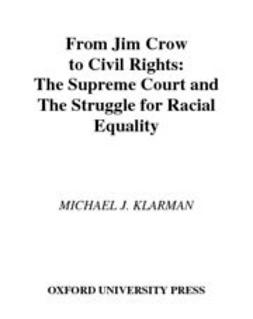 Klarman, Michael J. - From Jim Crow to Civil Rights : The Supreme Court and the Struggle for Racial Equality, ebook