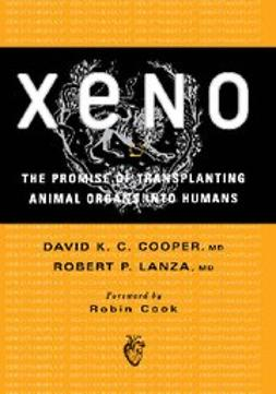 Cooper, David K. C. - Xeno: The Promise of Transplanting Animal Organs into Humans, ebook