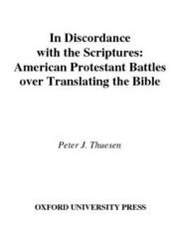 Thuesen, Peter J. - In Discordance with the Scriptures : American Protestant Battles Over Translating the Bible, ebook