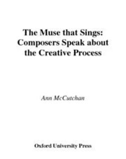 McCutchan, Ann - The Muse that Sings : Composers Speak about the Creative Process, ebook