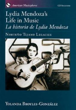 Broyles-Gonzalez, Yolanda - Lydia Mendoza's Life in Music / La Historia de Lydia Mendoza : Norteno Tejano Legacies includes audio CD, e-bok