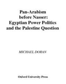 Doran, Michael - Pan-Arabism before Nasser : Egyptian Power Politics and the Palestine Question, ebook