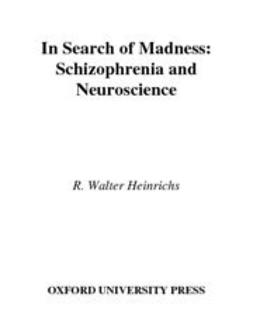 Heinrichs, R. Walter - In Search of Madness : Schizophrenia and Neuroscience, e-bok