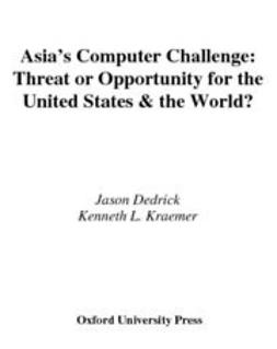 Dedrick, Jason - Asia's Computer Challenge : Threat or Opportunity for the United States and the World?, e-kirja
