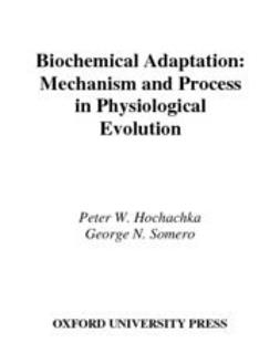 Hochachka, Peter W. - Biochemical Adaptation : Mechanism and Process in Physiological Evolution, ebook