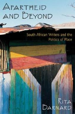 Barnard, Rita - Apartheid and Beyond : South African Writers and the Politics of Place, e-bok