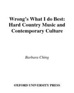 Ching, Barbara - Wrong's What I Do Best : Hard Country Music and Contemporary Culture, ebook