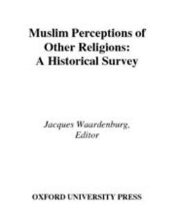 Waardenburg, Jacques - Muslim Perceptions of Other Religions : A Historical Survey, e-kirja
