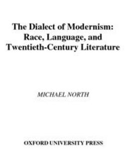 North, Michael - The Dialect of Modernism : Race, Language, and Twentieth-Century Literature, e-bok