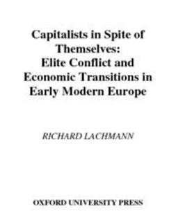 Lachmann, Richard - Capitalists in Spite of Themselves : Elite Conflict and European Transitions in Early Modern Europe, ebook