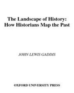 Gaddis, John Lewis - The Landscape of History : How Historians Map the Past, ebook