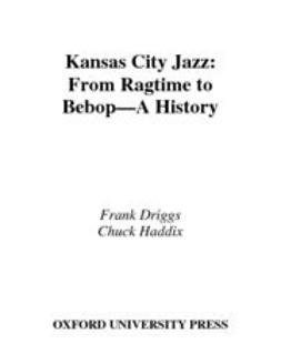 Driggs, Frank - Kansas City Jazz : From Ragtime to Bebop--A History, e-bok