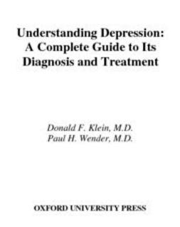 Klein, Donald F. - Understanding Depression : A Complete Guide to Its Diagnosis and Treatment, ebook