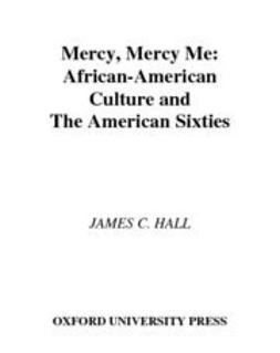 Hall, James C. - Mercy, Mercy Me : African-American Culture and the American Sixties, ebook