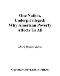 Rank, Mark Robert - One Nation, Underprivileged : Why American Poverty Affects Us All, e-kirja
