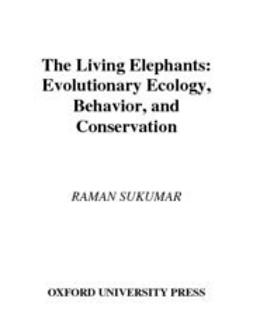 Sukumar, Raman - The Living Elephants : Evolutionary Ecology, Behaviour, and Conservation, ebook