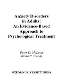 McLean, Peter D. - Anxiety Disorders in Adults : An Evidence-Based Approach to Psychological Treatment, ebook