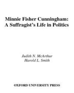 McArthur, Judith N. - Minnie Fisher Cunningham : A Suffragist's Life in Politics, ebook