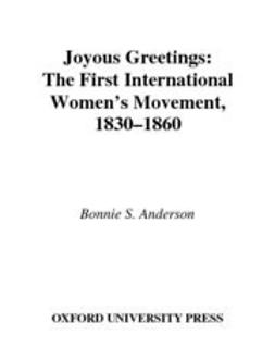 Anderson, Bonnie S. - Joyous Greetings : The First International Women's Movement, 1830-1860, ebook