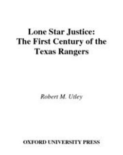 Lone Star Justice : The First Century of the Texas Rangers
