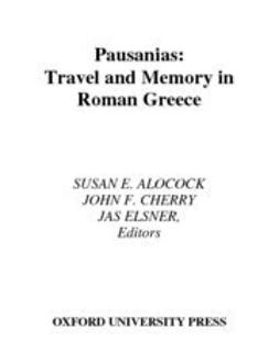 Alcock, Susan E. - Pausanias : Travel and Memory in Roman Greece, ebook