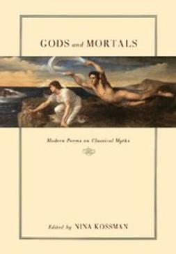 Kossman, Nina - Gods and Mortals : Modern Poems on Classical Myths, ebook