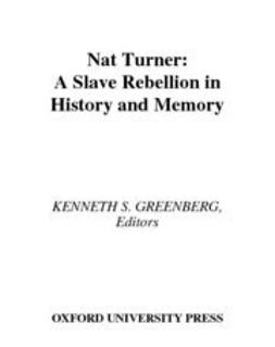 Greenberg, Kenneth S. - Nat Turner : A Slave Rebellion in History and Memory, e-kirja