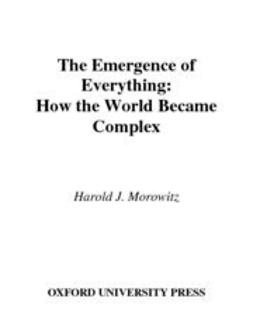 Morowitz, Harold J. - The Emergence of Everything : How the World Became Complex, ebook