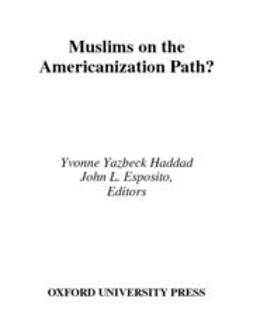 Esposito, John L. - Muslims on the Americanization Path?, ebook
