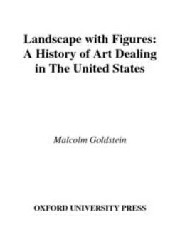 Goldstein, Malcolm - Landscape with Figures : A History of Art Dealing in the United States, ebook