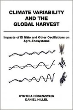 Hillel, Daniel - Climate Variability and the Global Harvest: Impacts of El Nino and Other Oscillations on Agro-Ecosystems, ebook