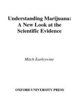 Earleywine, Mitch - Understanding Marijuana : A New Look at the Scientific Evidence, ebook