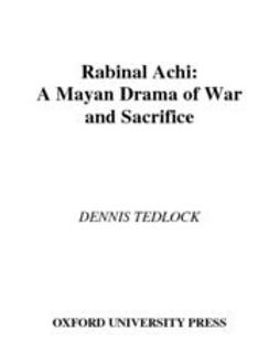 Tedlock, Dennis - Rabinal Achi : A Mayan Drama of War and Sacrifice, e-kirja