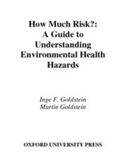 How Much Risk? : A Guide to Understanding Environmental Health Hazards