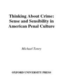 Tonry, Michael - Thinking about Crime : Sense and Sensibility in American Penal Culture, ebook