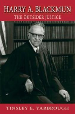 Yarbrough, Tinsley - Harry A. Blackmun : The Outsider Justice, ebook