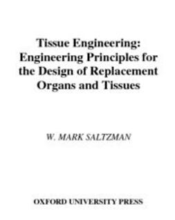 Tissue Engineering : Engineering Principles for the Design of Replacement Organs and Tissues